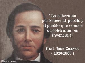 General Juan Zuazua La soberania le pertenece al pueblo y el pueblo que conoce au soberania es invencible